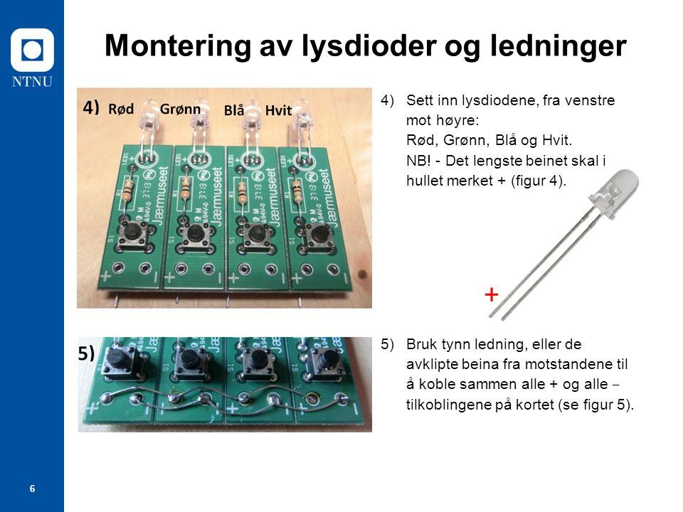 6 Montering av lysdioder og ledninger 4)Sett inn lysdiodene, fra venstre mot høyre: Rød, Grønn, Blå og Hvit.