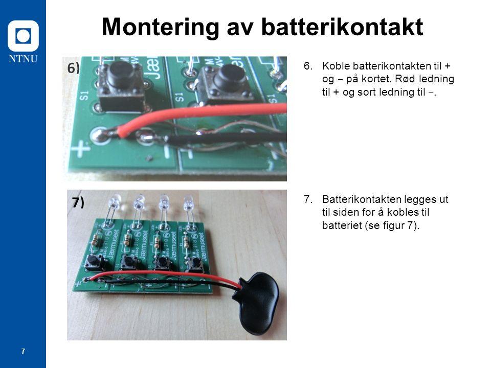 7 Montering av batterikontakt 6.Koble batterikontakten til + og ‒ på kortet.