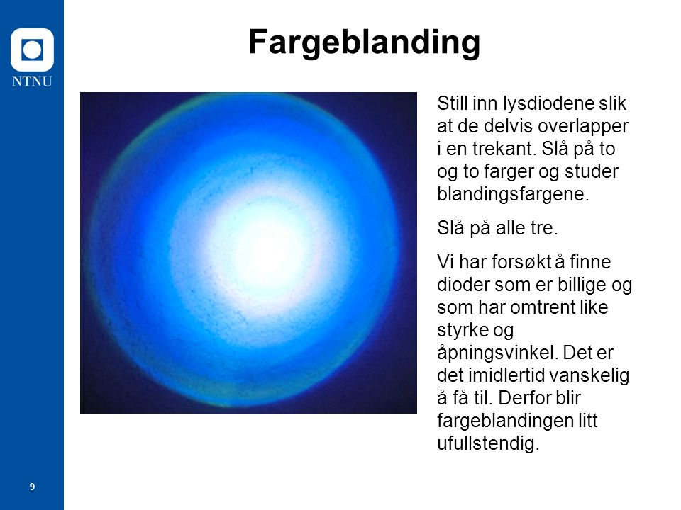 9 Fargeblanding Still inn lysdiodene slik at de delvis overlapper i en trekant.