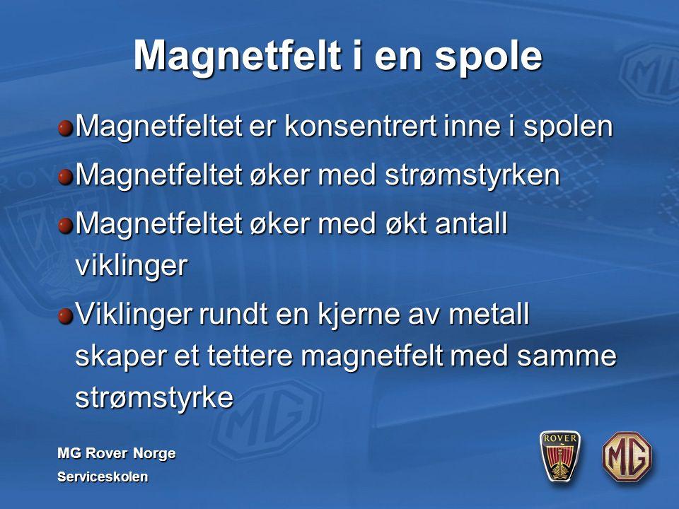 MG Rover Norge Serviceskolen Magnetfelt i en spole Magnetfeltet er konsentrert inne i spolen Magnetfeltet øker med strømstyrken Magnetfeltet øker med økt antall viklinger Viklinger rundt en kjerne av metall skaper et tettere magnetfelt med samme strømstyrke
