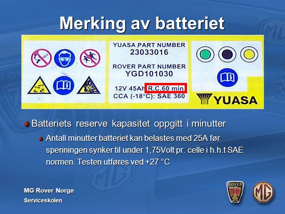 MG Rover Norge Serviceskolen Merking av batteriet Batteriets reserve kapasitet oppgitt i minutter Antall minutter batteriet kan belastes med 25A før spenningen synker til under 1,75Volt pr.