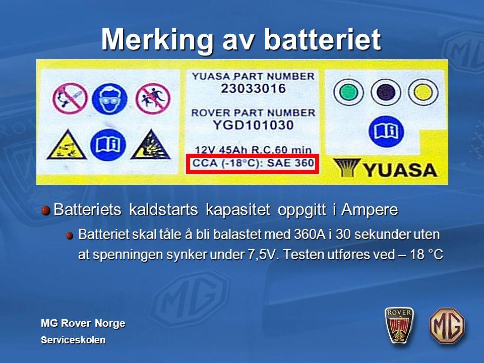 MG Rover Norge Serviceskolen Merking av batteriet Batteriets kaldstarts kapasitet oppgitt i Ampere Batteriet skal tåle å bli balastet med 360A i 30 sekunder uten at spenningen synker under 7,5V.