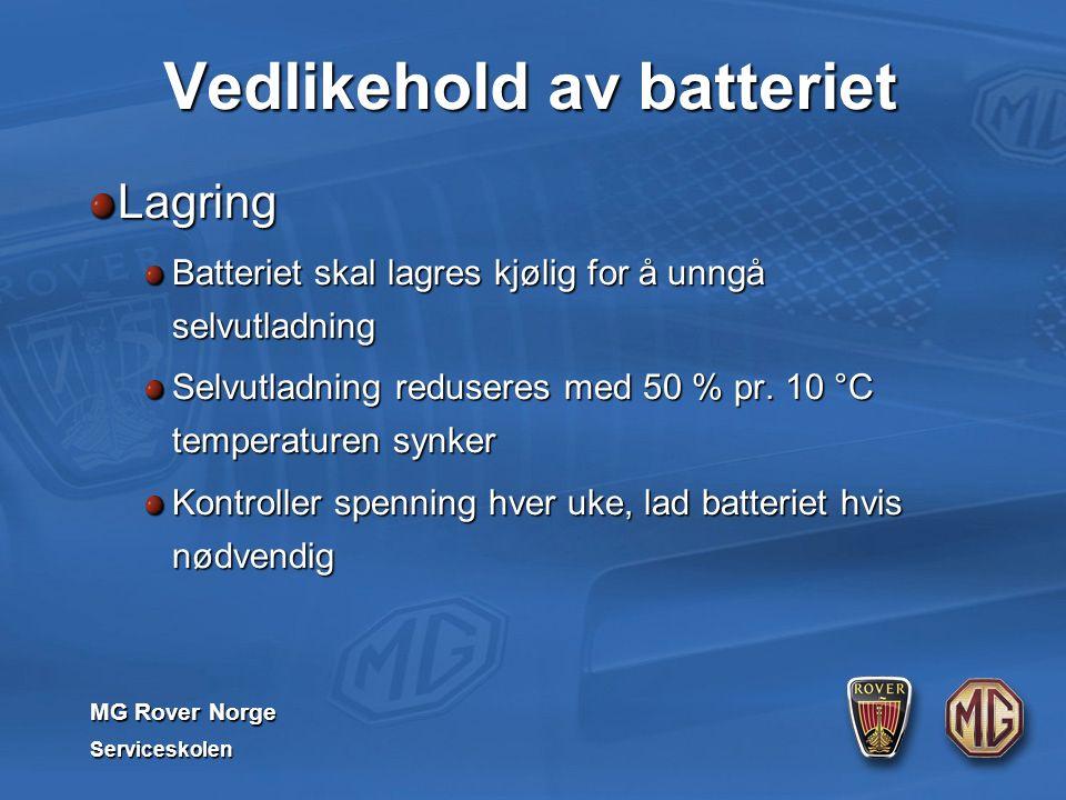 MG Rover Norge Serviceskolen Vedlikehold av batteriet Lagring Batteriet skal lagres kjølig for å unngå selvutladning Selvutladning reduseres med 50 % pr.