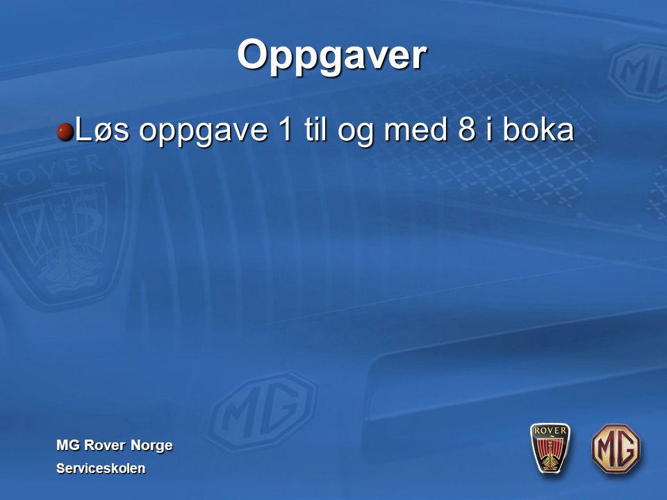 MG Rover Norge Serviceskolen Oppgaver Løs oppgave 1 til og med 8 i boka
