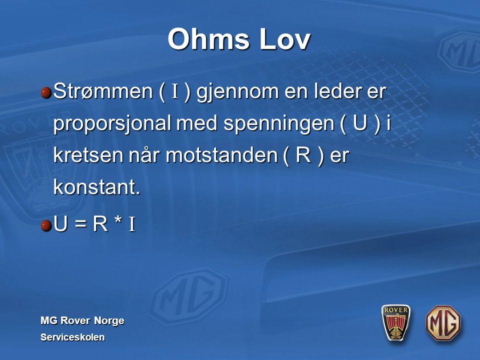 MG Rover Norge Serviceskolen Ohms Lov Strømmen ( I ) gjennom en leder er proporsjonal med spenningen ( U ) i kretsen når motstanden ( R ) er konstant.