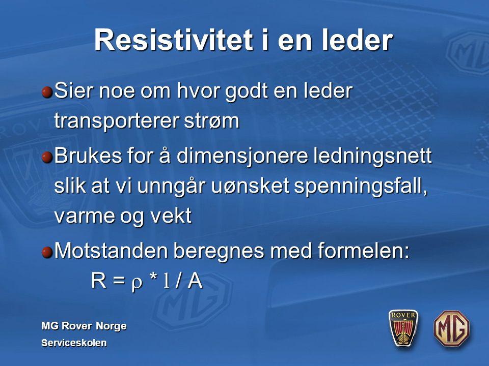 MG Rover Norge Serviceskolen Resistivitet i en leder Sier noe om hvor godt en leder transporterer strøm Brukes for å dimensjonere ledningsnett slik at vi unngår uønsket spenningsfall, varme og vekt Motstanden beregnes med formelen: R =  * l / A