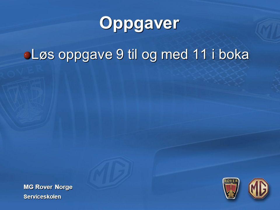 MG Rover Norge Serviceskolen Oppgaver Løs oppgave 9 til og med 11 i boka