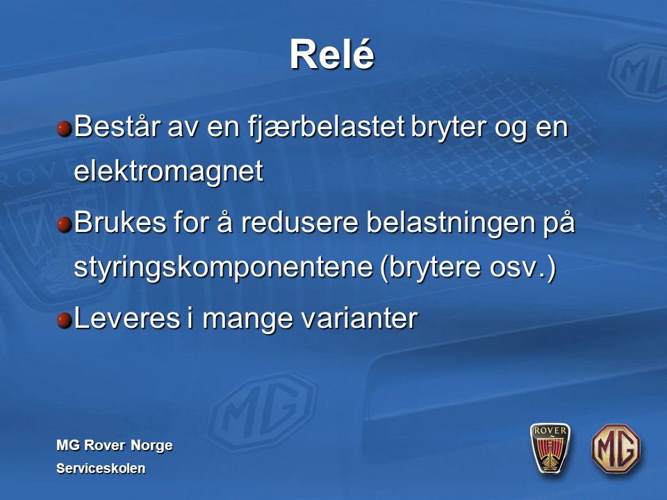 MG Rover Norge Serviceskolen Relé Består av en fjærbelastet bryter og en elektromagnet Brukes for å redusere belastningen på styringskomponentene (bry