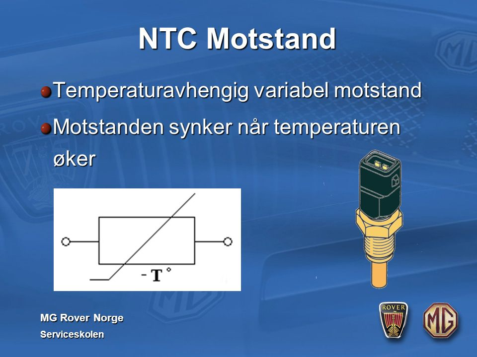 MG Rover Norge Serviceskolen NTC Motstand Temperaturavhengig variabel motstand Motstanden synker når temperaturen øker
