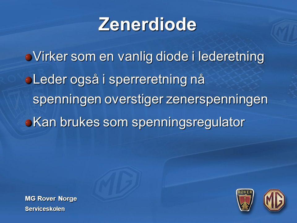 MG Rover Norge Serviceskolen Zenerdiode Virker som en vanlig diode i lederetning Leder også i sperreretning nå spenningen overstiger zenerspenningen Kan brukes som spenningsregulator