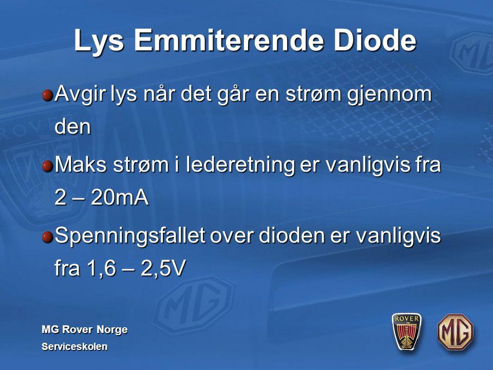 MG Rover Norge Serviceskolen Lys Emmiterende Diode Avgir lys når det går en strøm gjennom den Maks strøm i lederetning er vanligvis fra 2 – 20mA Spenningsfallet over dioden er vanligvis fra 1,6 – 2,5V