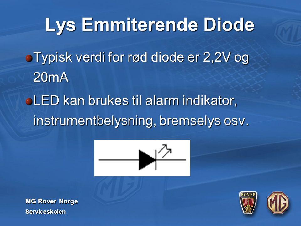 MG Rover Norge Serviceskolen Lys Emmiterende Diode Typisk verdi for rød diode er 2,2V og 20mA LED kan brukes til alarm indikator, instrumentbelysning, bremselys osv.
