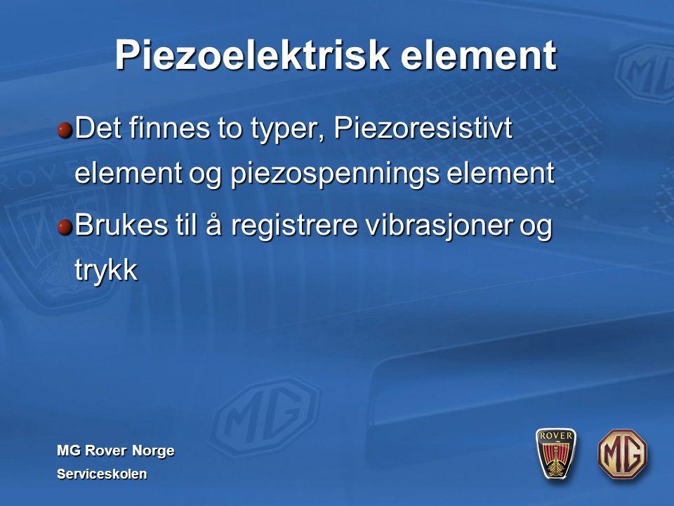 MG Rover Norge Serviceskolen Piezoelektrisk element Det finnes to typer, Piezoresistivt element og piezospennings element Brukes til å registrere vibrasjoner og trykk