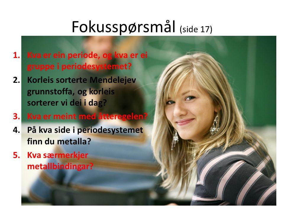 Fokusspørsmål (side 17) 1.Kva er ein periode, og kva er ei gruppe i periodesystemet.