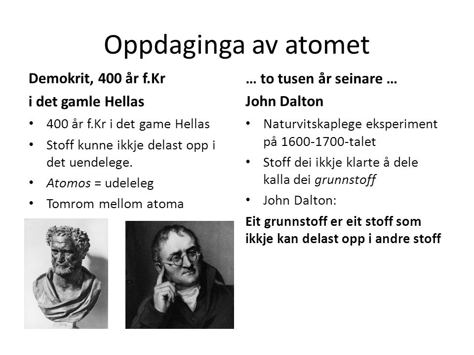Oppdaginga av atomet Demokrit, 400 år f.Kr i det gamle Hellas 400 år f.Kr i det game Hellas Stoff kunne ikkje delast opp i det uendelege.