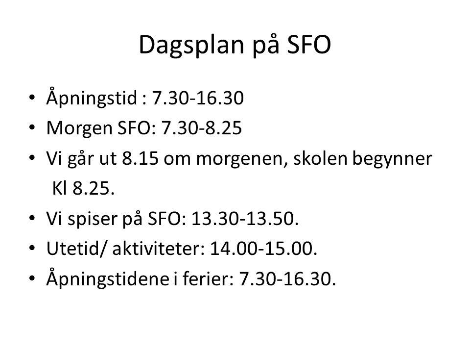 Dagsplan på SFO Åpningstid : 7.30-16.30 Morgen SFO: 7.30-8.25 Vi går ut 8.15 om morgenen, skolen begynner Kl 8.25. Vi spiser på SFO: 13.30-13.50. Utet