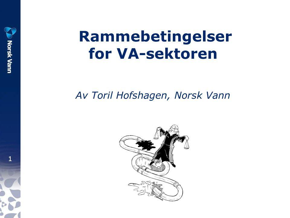 1 Rammebetingelser for VA-sektoren Av Toril Hofshagen, Norsk Vann