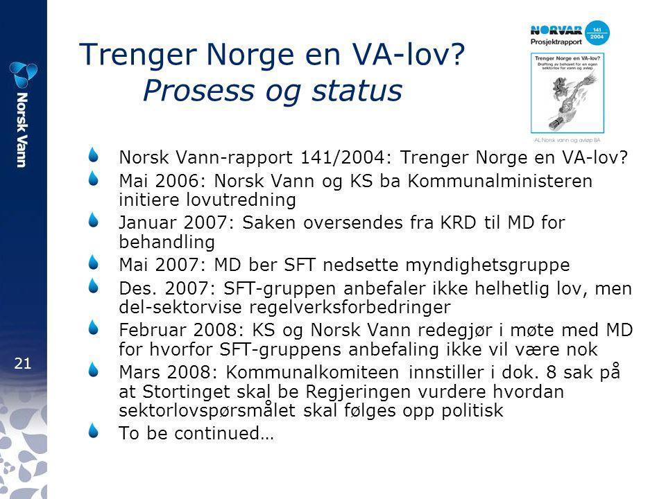 21 Trenger Norge en VA-lov. Prosess og status Norsk Vann-rapport 141/2004: Trenger Norge en VA-lov.