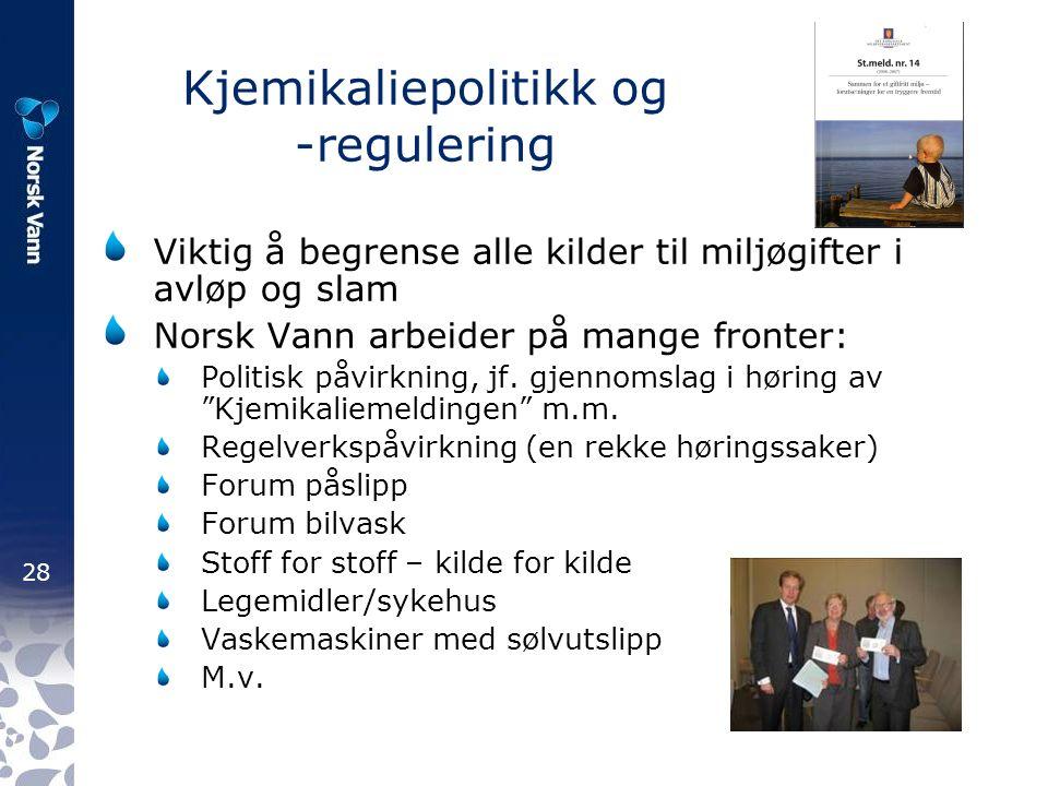 28 Kjemikaliepolitikk og -regulering Viktig å begrense alle kilder til miljøgifter i avløp og slam Norsk Vann arbeider på mange fronter: Politisk påvirkning, jf.