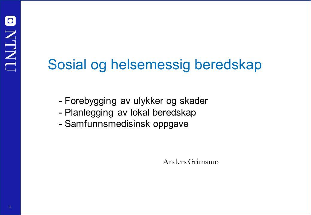 1 Sosial og helsemessig beredskap - Forebygging av ulykker og skader - Planlegging av lokal beredskap - Samfunnsmedisinsk oppgave Anders Grimsmo