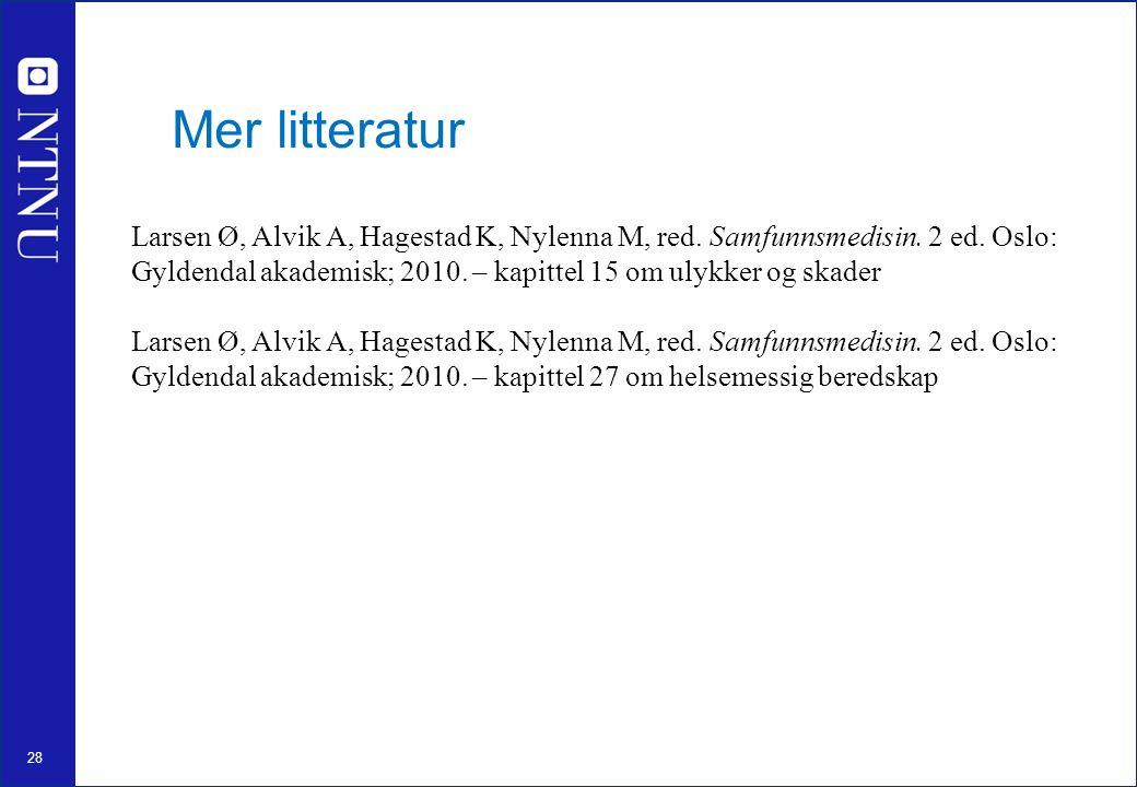 28 Mer litteratur Larsen Ø, Alvik A, Hagestad K, Nylenna M, red. Samfunnsmedisin. 2 ed. Oslo: Gyldendal akademisk; 2010. – kapittel 15 om ulykker og s