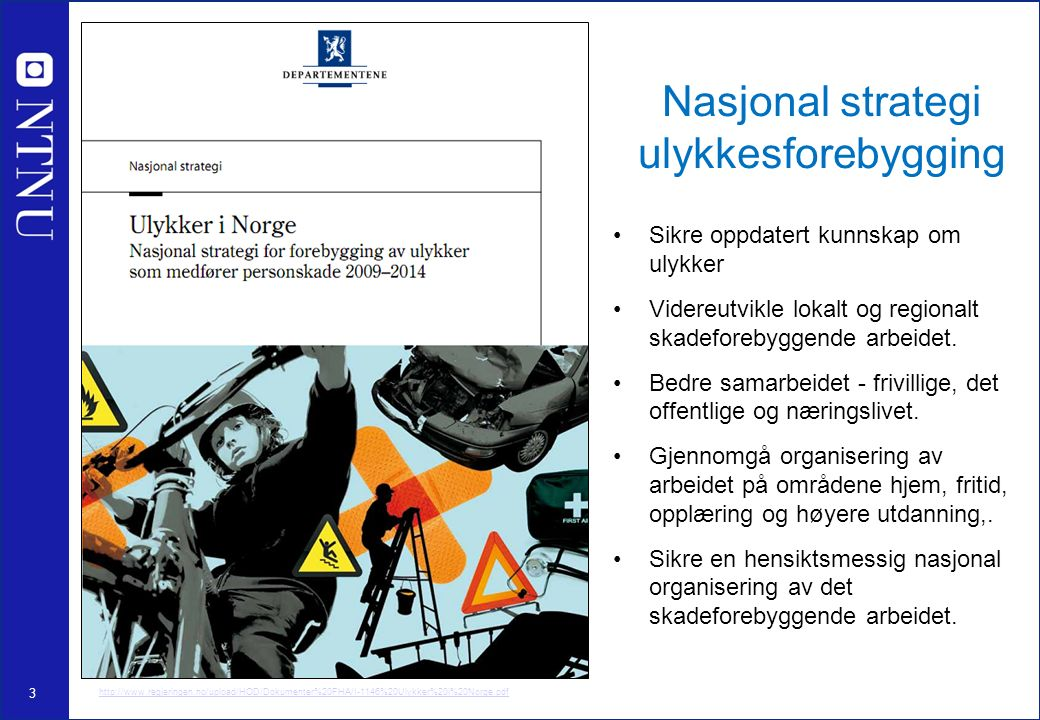 3 Nasjonal strategi ulykkesforebygging Sikre oppdatert kunnskap om ulykker Videreutvikle lokalt og regionalt skadeforebyggende arbeidet. Bedre samarbe
