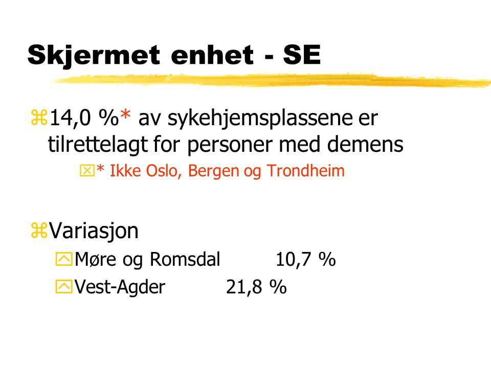 Skjermet enhet - SE z14,0 %* av sykehjemsplassene er tilrettelagt for personer med demens x* Ikke Oslo, Bergen og Trondheim zVariasjon yMøre og Romsdal 10,7 % yVest-Agder21,8 %