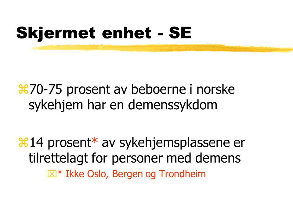 Skjermet enhet - SE z70-75 prosent av beboerne i norske sykehjem har en demenssykdom z14 prosent* av sykehjemsplassene er tilrettelagt for personer med demens x* Ikke Oslo, Bergen og Trondheim
