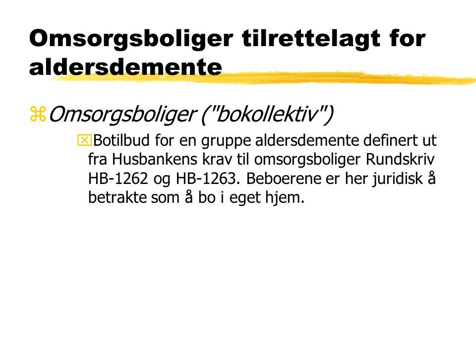 Omsorgsboliger tilrettelagt for aldersdemente zOmsorgsboliger ( bokollektiv ) xBotilbud for en gruppe aldersdemente definert ut fra Husbankens krav til omsorgsboliger Rundskriv HB-1262 og HB-1263.