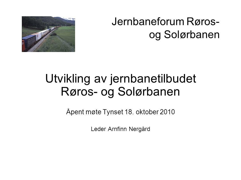 Jernbaneforum Røros- og Solørbanen Utvikling av jernbanetilbudet Røros- og Solørbanen Åpent møte Tynset 18. oktober 2010 Leder Arnfinn Nergård