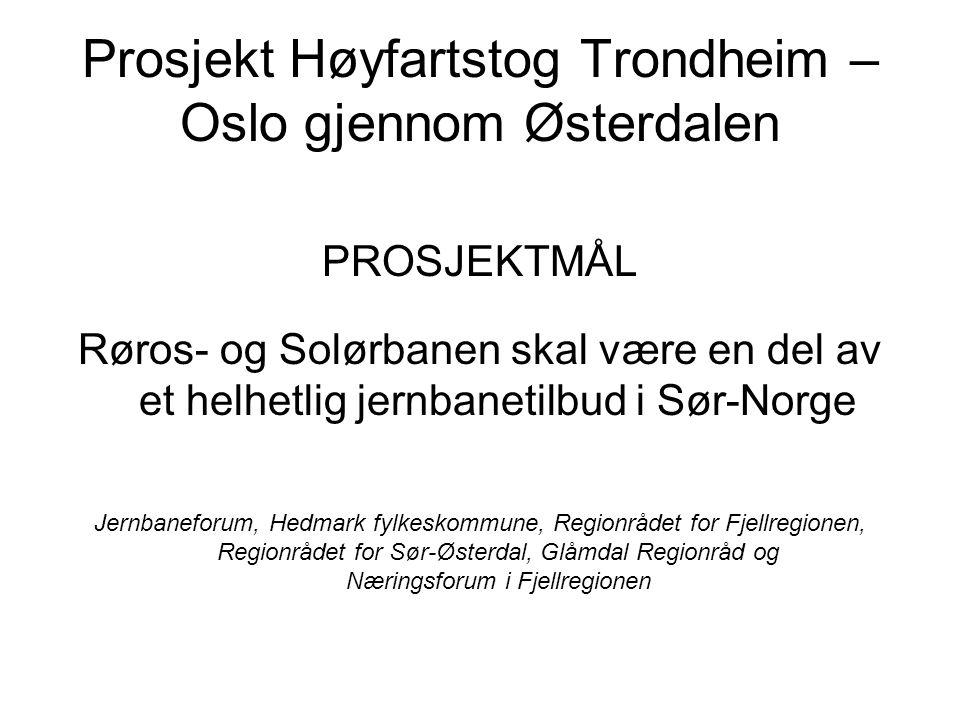 Prosjekt Høyfartstog Trondheim – Oslo gjennom Østerdalen PROSJEKTMÅL Røros- og Solørbanen skal være en del av et helhetlig jernbanetilbud i Sør-Norge