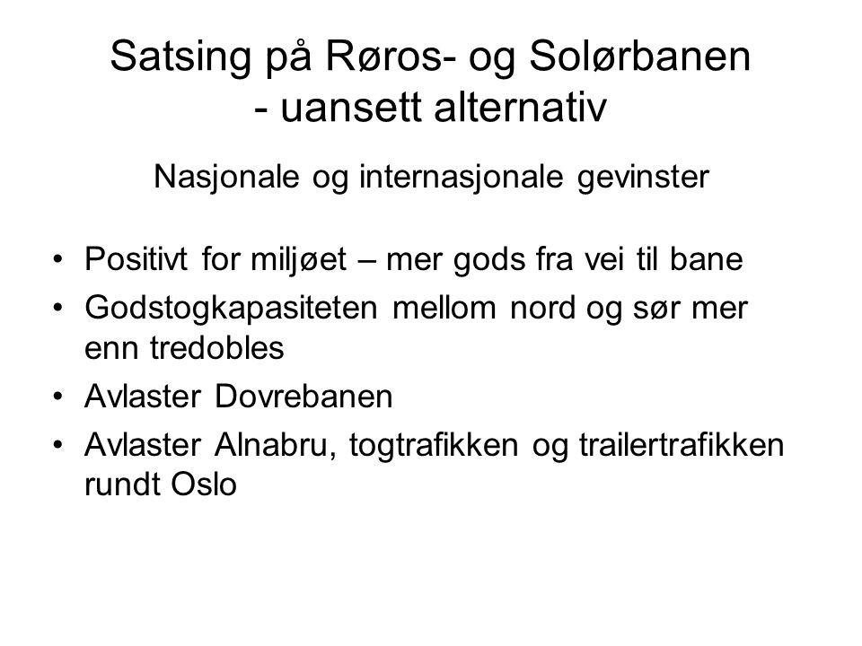 Satsing på Røros- og Solørbanen - uansett alternativ Nasjonale og internasjonale gevinster Positivt for miljøet – mer gods fra vei til bane Godstogkap