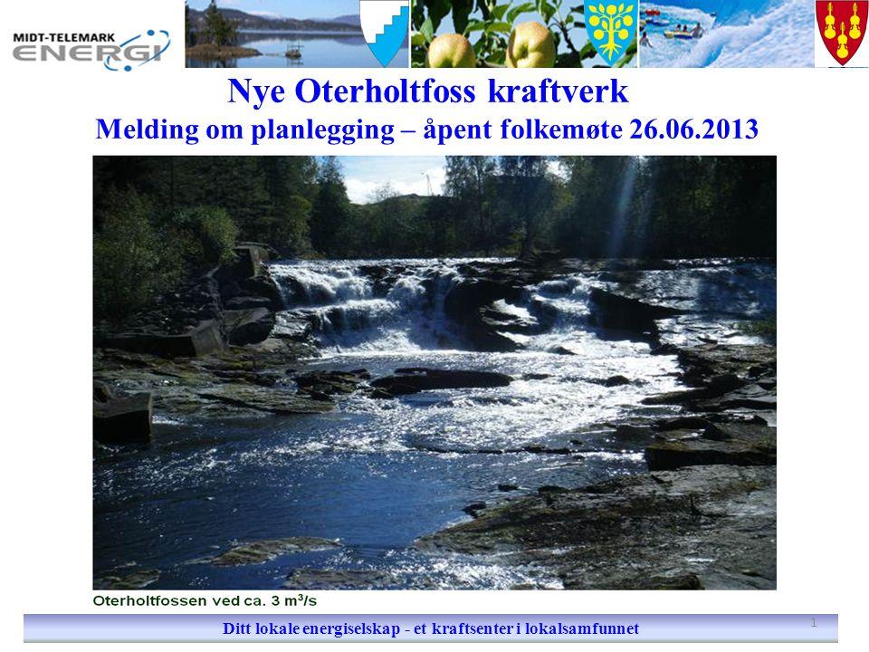 Nye Oterholtfoss kraftverk Melding om planlegging – åpent folkemøte 26.06.2013 Ditt lokale energiselskap - et kraftsenter i lokalsamfunnet 1