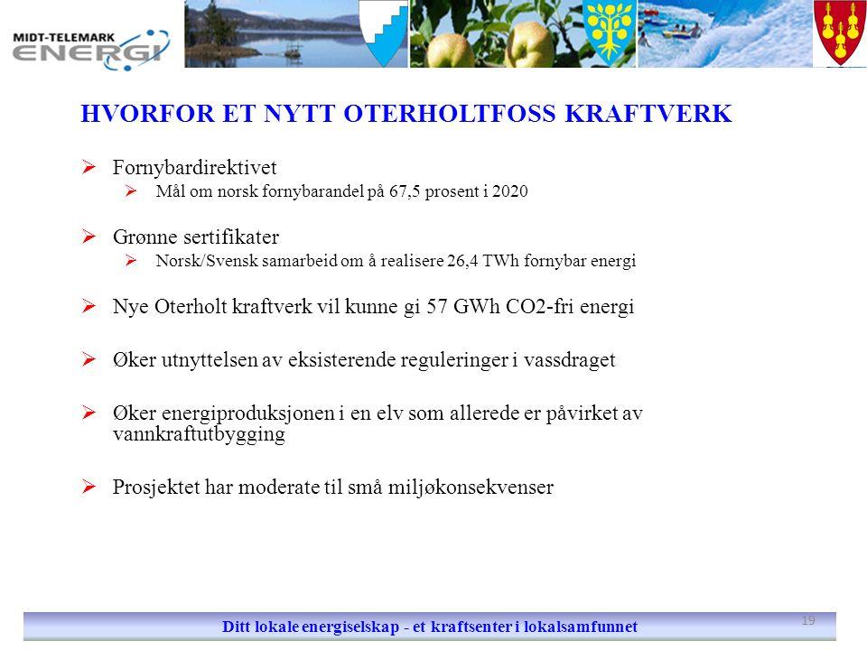 HVORFOR ET NYTT OTERHOLTFOSS KRAFTVERK  Fornybardirektivet  Mål om norsk fornybarandel på 67,5 prosent i 2020  Grønne sertifikater  Norsk/Svensk s