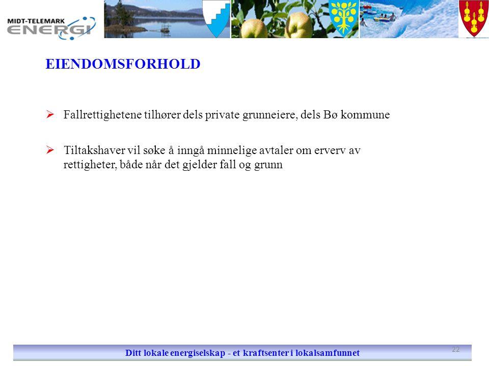 EIENDOMSFORHOLD  Fallrettighetene tilhører dels private grunneiere, dels Bø kommune  Tiltakshaver vil søke å inngå minnelige avtaler om erverv av re