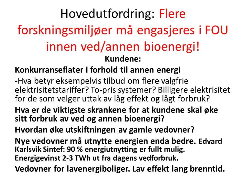 Hovedutfordring: Flere forskningsmiljøer må engasjeres i FOU innen ved/annen bioenergi! Kundene: Konkurranseflater i forhold til annen energi -Hva bet