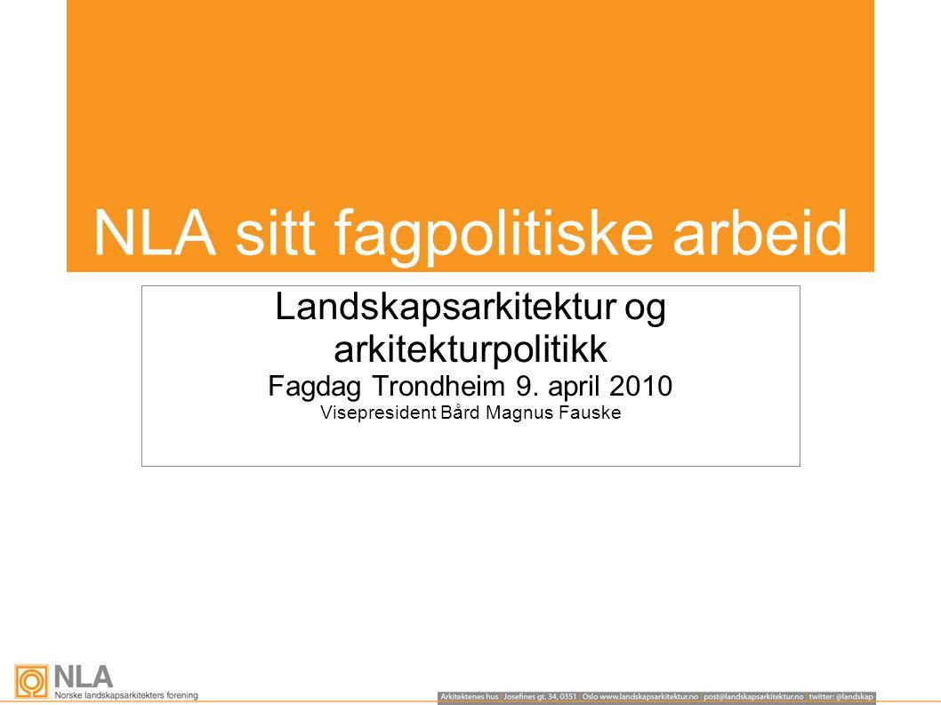 Landskapsarkitektur og arkitekturpolitikk Fagdag Trondheim 9.
