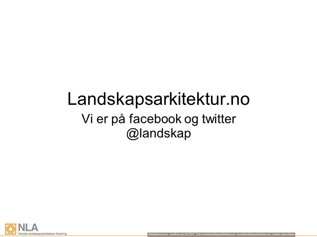 Landskapsarkitektur.no Vi er på facebook og twitter @landskap