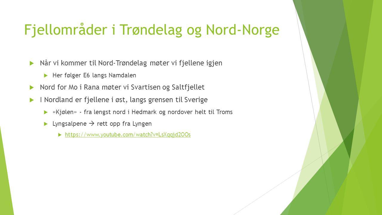 Fjellområder i Trøndelag og Nord-Norge  Når vi kommer til Nord-Trøndelag møter vi fjellene igjen  Her følger E6 langs Namdalen  Nord for Mo i Rana