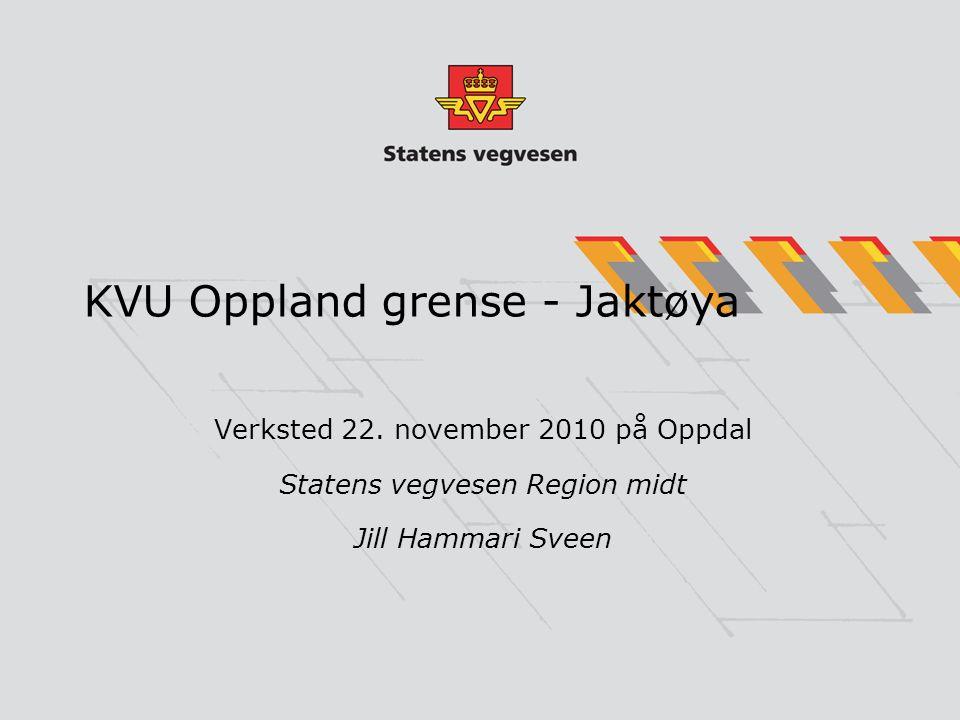 KVU Oppland grense - Jaktøya Verksted 22. november 2010 på Oppdal Statens vegvesen Region midt Jill Hammari Sveen