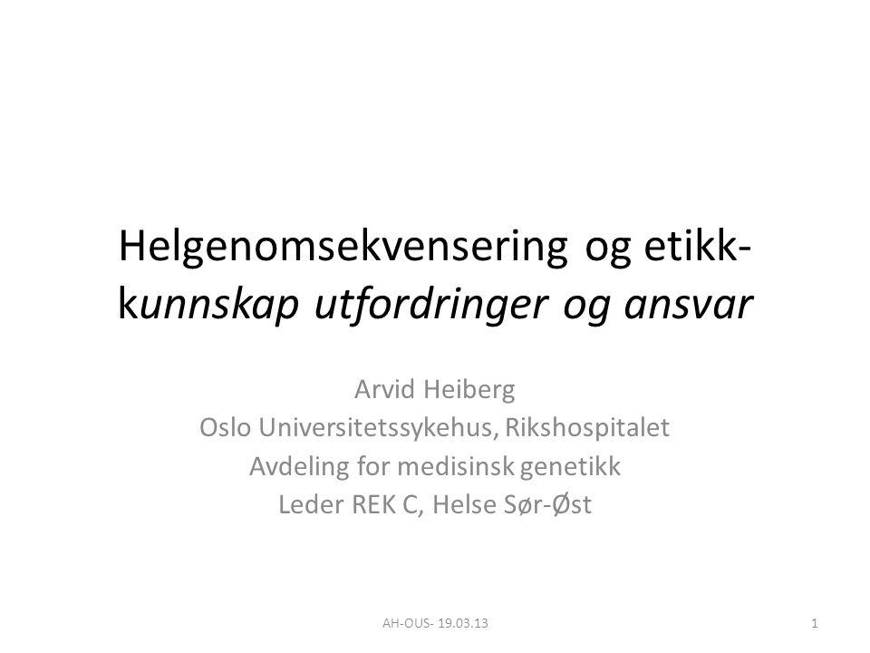 AH-OUS- 19.03.131 Helgenomsekvensering og etikk- kunnskap utfordringer og ansvar Arvid Heiberg Oslo Universitetssykehus, Rikshospitalet Avdeling for m