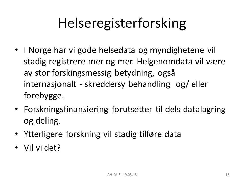 AH-OUS- 19.03.1315 Helseregisterforsking I Norge har vi gode helsedata og myndighetene vil stadig registrere mer og mer. Helgenomdata vil være av stor