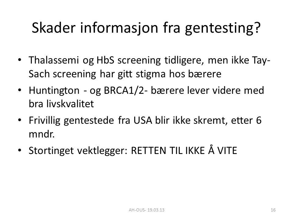 AH-OUS- 19.03.1316 Skader informasjon fra gentesting? Thalassemi og HbS screening tidligere, men ikke Tay- Sach screening har gitt stigma hos bærere H