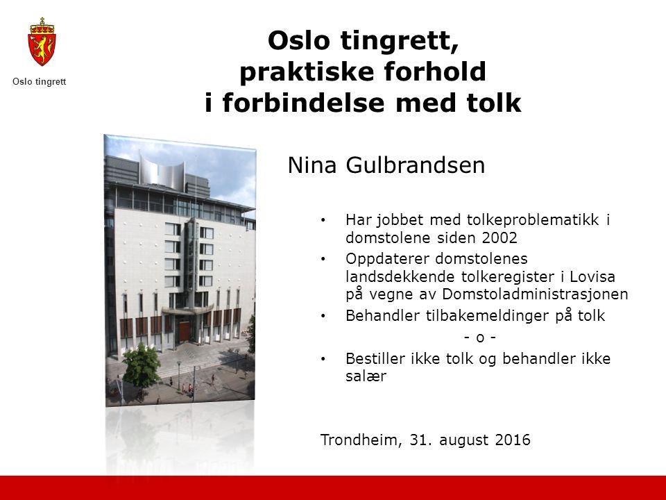 Oslo tingrett Oslo tingrett, praktiske forhold i forbindelse med tolk Nina Gulbrandsen Har jobbet med tolkeproblematikk i domstolene siden 2002 Oppdat