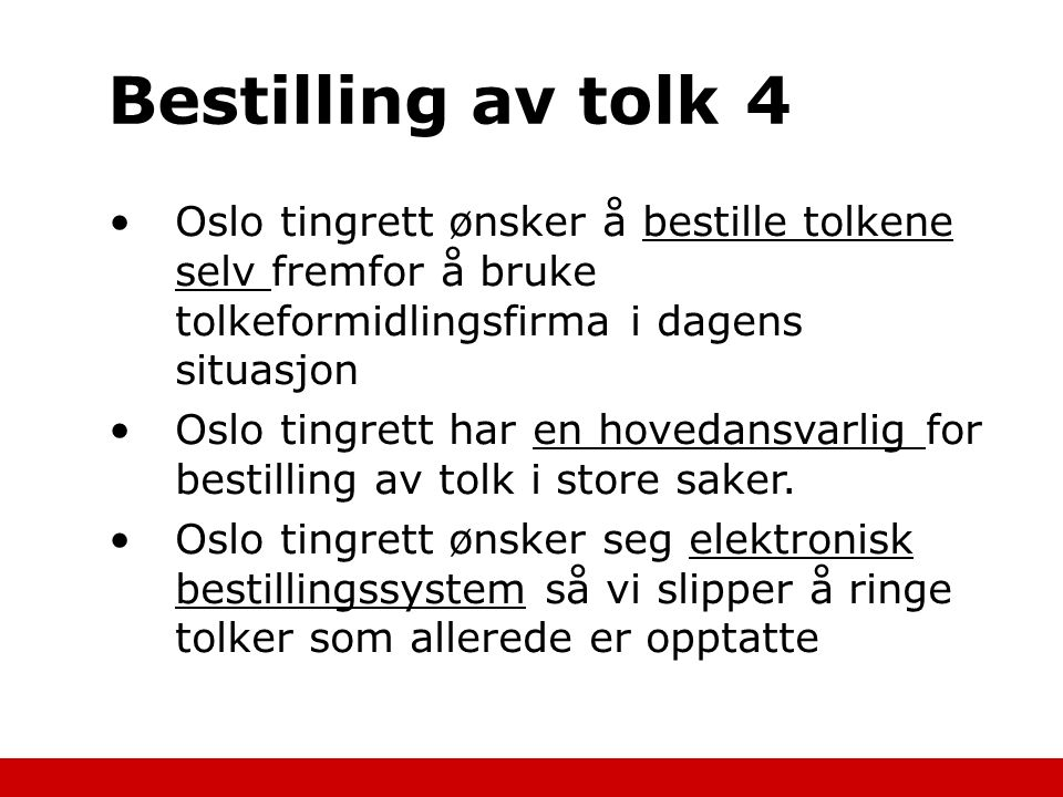 Bestilling av tolk4 Oslo tingrett ønsker å bestille tolkene selv fremfor å bruke tolkeformidlingsfirma i dagens situasjon Oslo tingrett har en hovedan