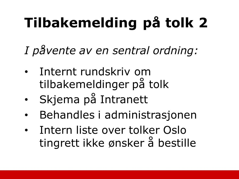 Tilbakemelding på tolk 2 I påvente av en sentral ordning: Internt rundskriv om tilbakemeldinger på tolk Skjema på Intranett Behandles i administrasjon