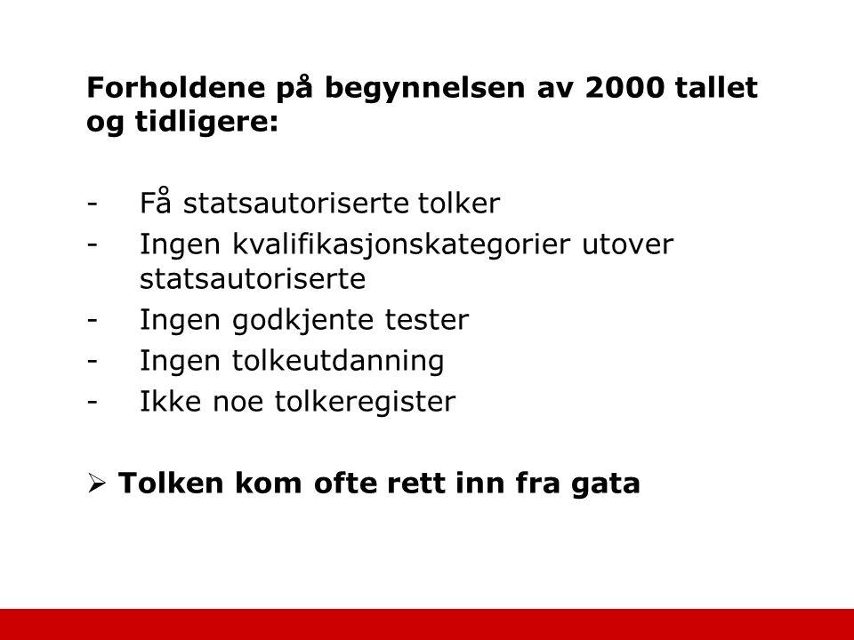 Forholdene på begynnelsen av 2000 tallet og tidligere: -Få statsautoriserte tolker -Ingen kvalifikasjonskategorier utover statsautoriserte -Ingen godk
