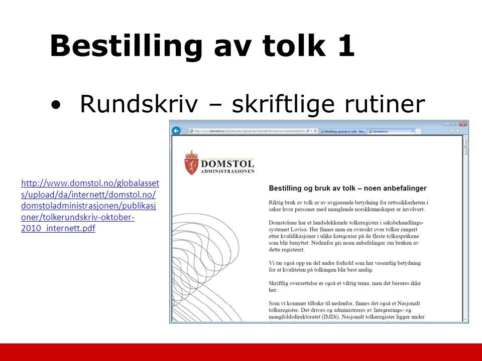 Bestilling av tolk 1 Rundskriv – skriftlige rutiner http://www.domstol.no/globalasset s/upload/da/internett/domstol.no/ domstoladministrasjonen/publik