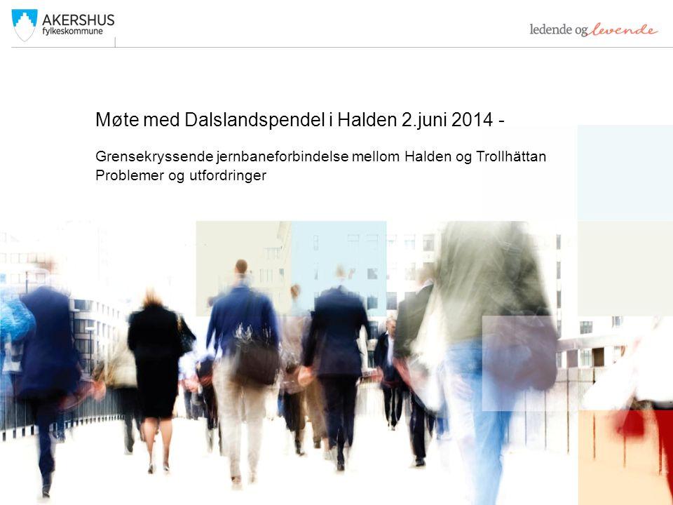 Grensekryssende jernbaneforbindelse mellom Halden og Trollhättan Problemer og utfordringer Møte med Dalslandspendel i Halden 2.juni 2014 -