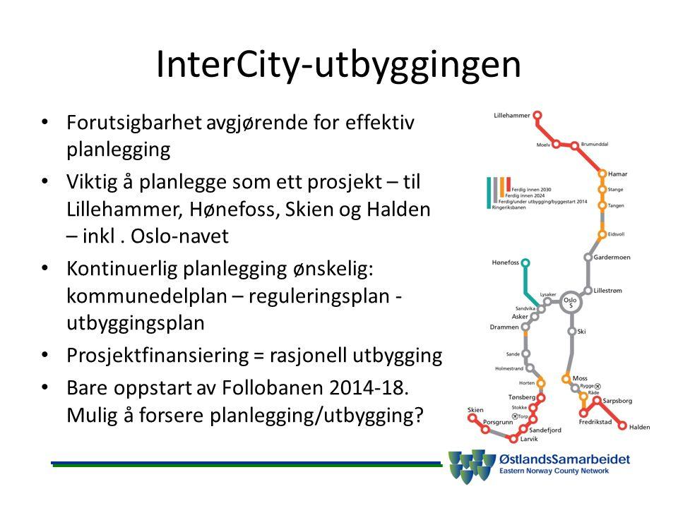 InterCity-utbyggingen Forutsigbarhet avgjørende for effektiv planlegging Viktig å planlegge som ett prosjekt – til Lillehammer, Hønefoss, Skien og Halden – inkl.